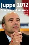 Pascal Louvrier - Juppé 2012 - Avec (ou sans) Sarkozy ?.