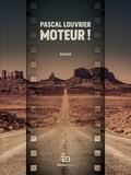 Pascal Louvrier - Moteur !.