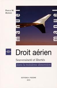 Pascal-M Dupont - Manuel de droit aérien - Souveraineté et libertés dans la troisième dimension.