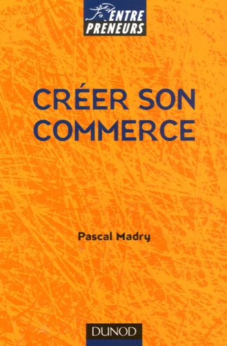 Pascal Madry - Créer son commerce.