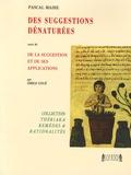 Pascal Maire - Des suggestions dénaturées - Suivi de De la suggestion et de ses applications et précédé de Quelques avatars de la thériaque.