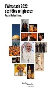 Pascal Mallen-Barret - L'Almanach 2022 des fêtes religieuses - Dates et significations des grandes célébrations du monde.
