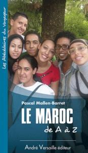 Pascal Mallen-Barret - Le Maroc de A à Z.