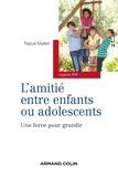 Pascal Mallet - L'amitié entre enfants ou adolescents - Une force pour grandir.