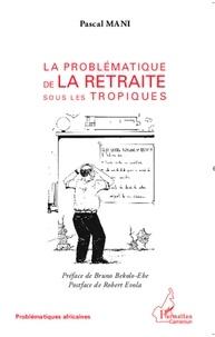 Pascal Mani - La problématique de la retraite sous les tropiques.