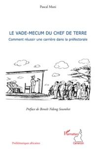 Pascal Mani - Le vade-mecum du chef de terre - Comment réussir une carrière dans la préfectorale.