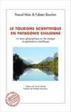Pascal Mao et Fabien Bourlon - Le tourisme scientifique en Patagonie chilienne - Un essai géographique sur les voyages et explorations scientifiques.