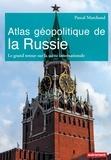 Pascal Marchand - Atlas géopolitique de la Russie.