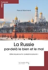 """Pascal Marchand - La Russie par-delà le bien et le mal - Idées reçues sur la """"puissance pauvre""""."""