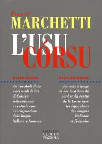 Pascal Marchetti - L'Usu Corsu - Dictionnaire des mots d'usage et des locutions du Nord et du Centre de la Corse avec les équivalents des langues italienne et française.