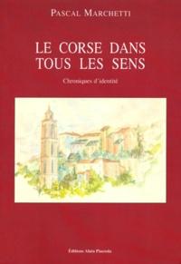Pascal Marchetti - Le Corse dans tous les sens - Chroniques d'identité.