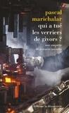Pascal Marichalar - Qui a tué les verriers de Givors ? - Une enquête de sciences sociales.