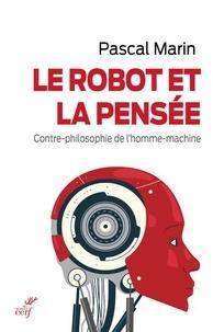 Forum pour télécharger des ebooks Le robot et la pensée  - Contre-philosophie de l'homme-machine par Pascal Marin 9782204135634