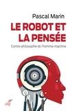 Pascal Marin - Le robot et la pensée - Contre-philosophie de l'homme-machine.