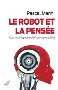 Bons livres à télécharger Le robot et la pensée  - Contre-philosophie de l'homme-machine en francais DJVU 9782204135641 par Pascal Marin