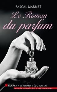 Pascal Marmet - Le Roman du parfum.