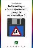 Pascal Marquet - Informatique et enseignement : progrès ou évolution ?.