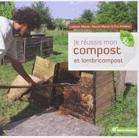 Pascal Martin et Ludovic Martin - Je réussis mon compost et lombricompost.
