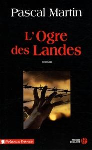 Pascal Martin - L'Ogre des Landes.