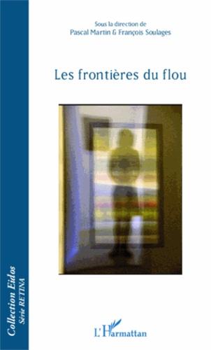 Pascal Martin - Les frontières du flou.