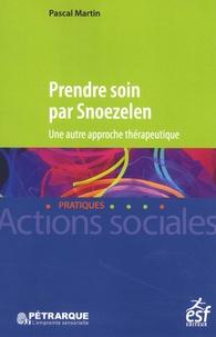 Pascal Martin - Prendre soin par Snoezelen - Une autre approche thérapeutique.