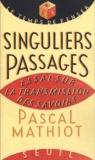 Pascal Mathiot - Singuliers passages. - Essai sur la transformation des savoirs.