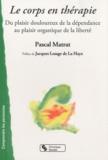 Pascal Matrat - Le corps en thérapie - Du plaisir douloureux de la dépendance au plaisir orgastique de la liberté.