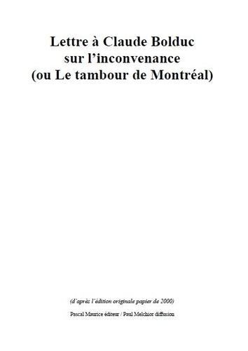 Pascal Maurice - Lettre au peintre Claude Bolduc sur l'inconvenance - ou Le tambour de Montréal.