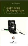 Pascal Mbongo - L'ordre public photographique - Photographie, propriétés et libertés.