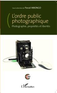 Lordre public photographique - Photographie, propriétés et libertés.pdf