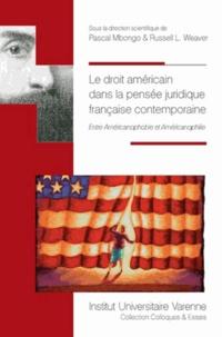 Pascal Mbongo et Russell Weaver - Le droit américain dans la pensée juridique française contemporaine - Entre américanophobie et américanophilie.