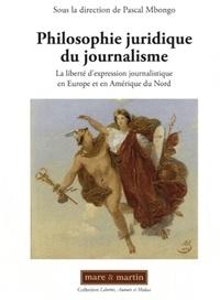 Pascal Mbongo - Philosophie juridique du journalisme - La liberté d'expression journalistique en Europe et en Amérique du Nord.