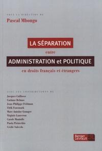 Pascal Mbongo - Séparation entre administration et politique en droit français et étrangers.