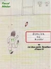 Pascal Medan - Écoliers du rugby ou les deux petits Ravaillacs d'Henri IV.