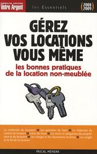 Pascal Mendak - Gérez vos locations vous-même - Les règles juridiques et les bonnes pratiques du bail d'habitation non meublée.