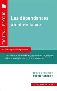 Pascal Menecier - Les dépendances au fil de la vie - 11 fiches pour comprendre.