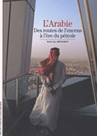 Pascal Ménoret - L'Arabie - Des routes de l'encens à l'ère du pétrole.