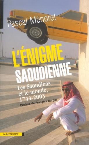 L'énigme saoudienne. Les Saoudiens et le monde, 1744-2003