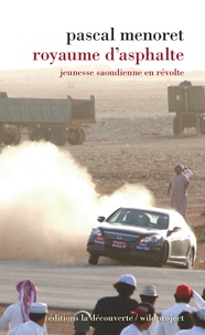 Pascal Ménoret - Royaume d'asphalte - Jeunesse saoudienne en révolte.
