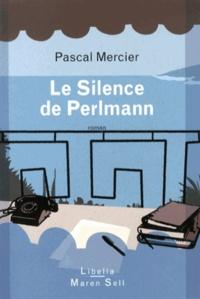 Pascal Mercier - Le Silence de Perlmann.