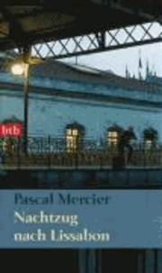 Pascal Mercier - Nachtzug nach Lissabon.