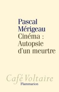 Pascal Mérigeau - Cinéma : Autopsie d'un meurtre.