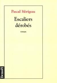 Pascal Mérigeau - Escaliers dérobés.