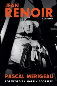 Pascal Mérigeau et Martin Scorsese - Jean Renoir: A Biography.