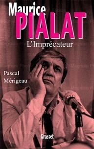 Pascal Mérigeau - Maurice Pialat l'imprécateur.