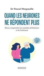 Pascal Mespouille - Quand les neurones ne répondent plus - Mieux comprendre les maladies d'Alzheimer et de Parkinson.