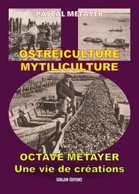 Pascal Metayer - OSTRÉICULTURE- MYTILICULTURE OCTAVE MÉTAYER Une vie de créations.