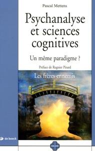 Pascal Mettens - Psychanalyse et sciences cognitives - Un même paradigme ?.