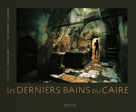 Pascal Meunier et May Telmissany - Les derniers bains du Caire.