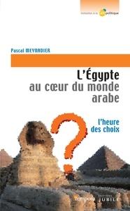 Pascal Meynadier - L'Égypte au coeur du monde Arabe - L'heure des choix.